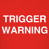 Trigger Warning: This post is about trigger warnings